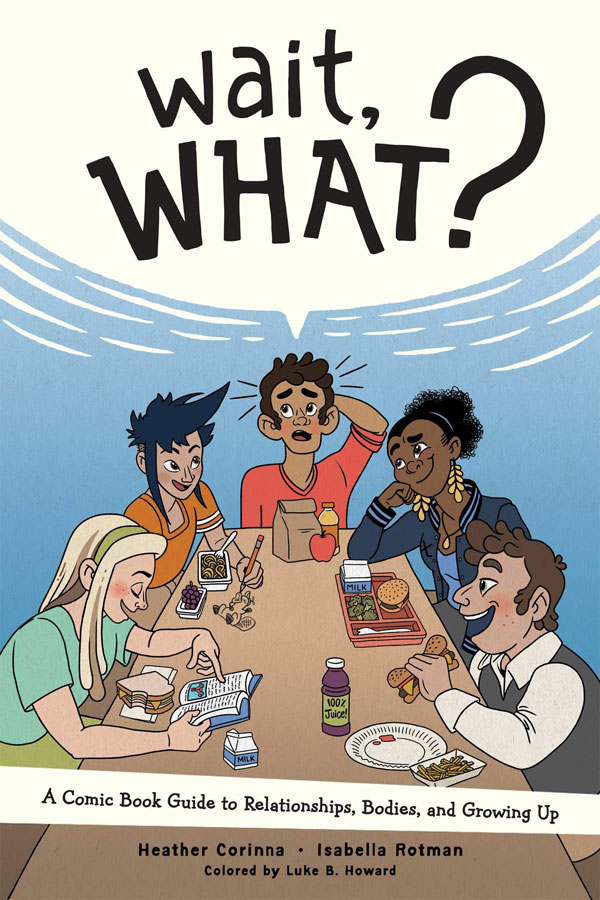 Wait, What?: A Comic Book Guide to Relationships, Bodies, and GrowingUp
